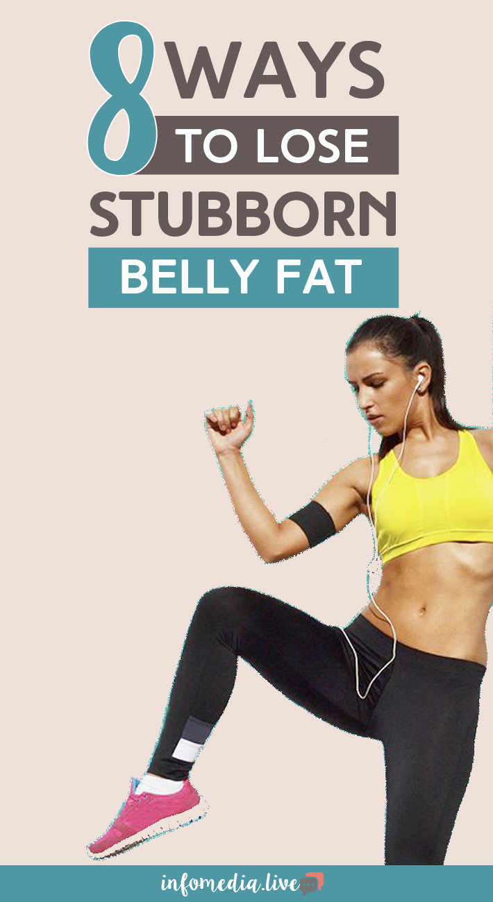 8 Ways To Lose Stubborn Belly Fat