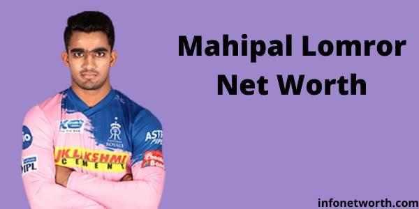Mahipal Lomror Net Worth- IPL Salary, Career & ICC Rankings