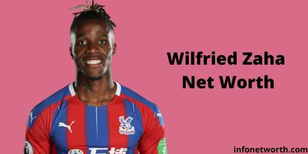 Wilfried Zaha Net Worth
