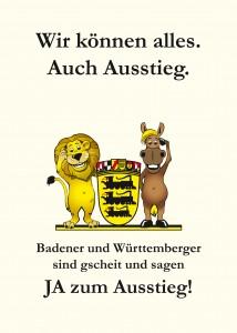 Wir können alles. Auch Ausstieg. Badener und Württemberger sind gscheit und sagen JA zum Ausstieg!