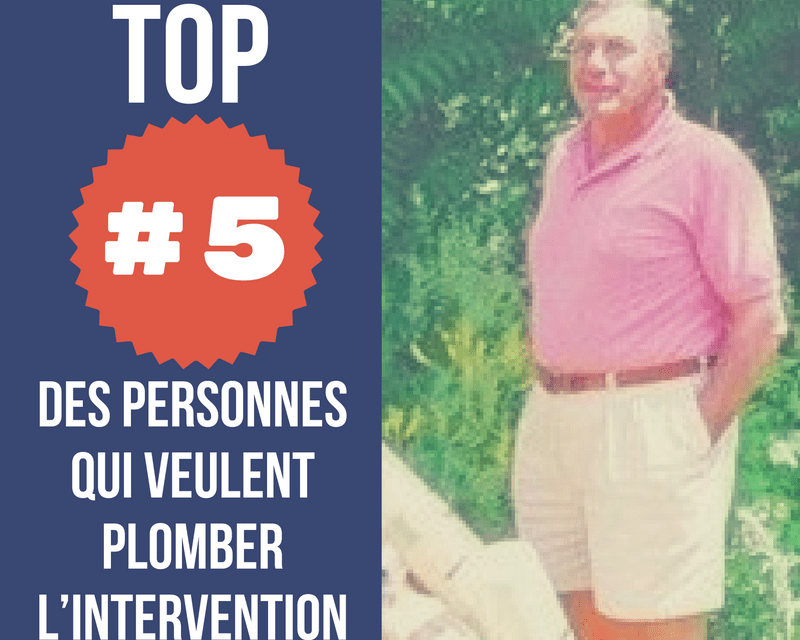 TOP #5 des personnes qui veulent plomber l'intervention