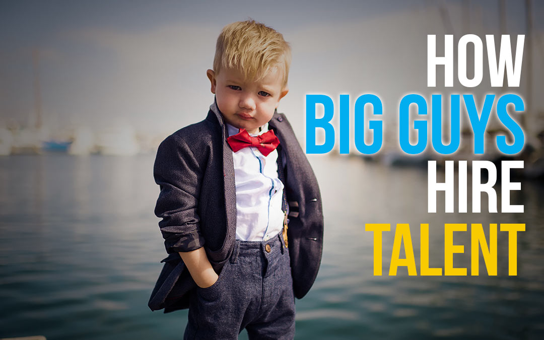 Here's How the Big Guys Hire Talent