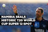 Namibia seals historic T20 World Cup Super 12 spot