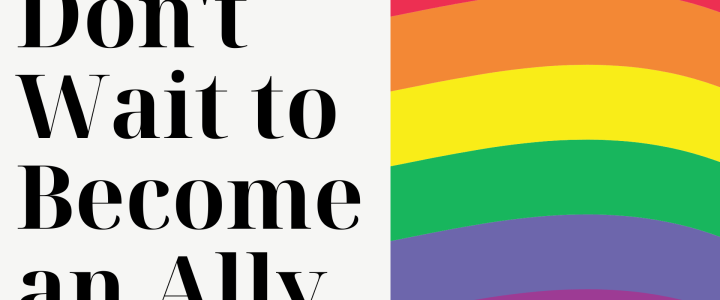 Don't Wait to Become An Ally
