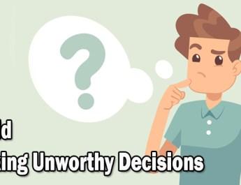Avoid making unworthy decisions