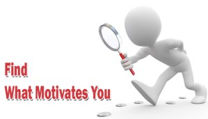 Find what motivates you
