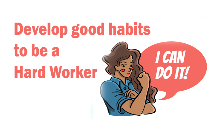 Develop good habits to be a Hard Worker