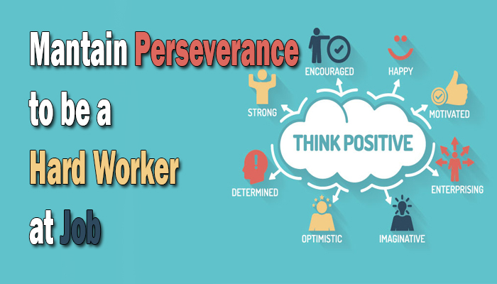 Mantain Perseverance to be a Hard Worker at Job