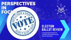 Perspectives In Focus - Election Ballot Review Roundtable 6