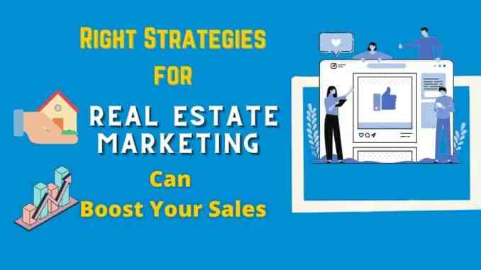 right strategies for real estate marketing