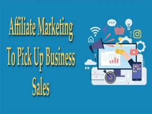 Affiliate Marketing to Pick Up Business Sales