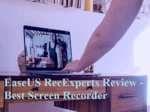 EaseUS RecExperts Review - Best Screen Recorder