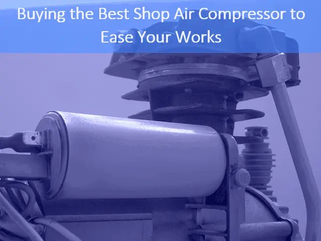 Buying the Best Shop Air Compressor to Ease Your Works