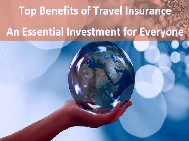 Top Benefits of Travel Insurance An Essential Investment for Everyone