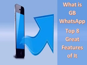 What is GB WhatsApp And Top 8 Great Fuatures of It