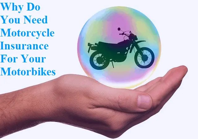 Why Do You Need Motorcycle Insurance For Your Motorbikes