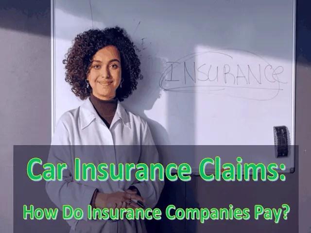 Car Insurance Claims How Do Insurance Companies Pay