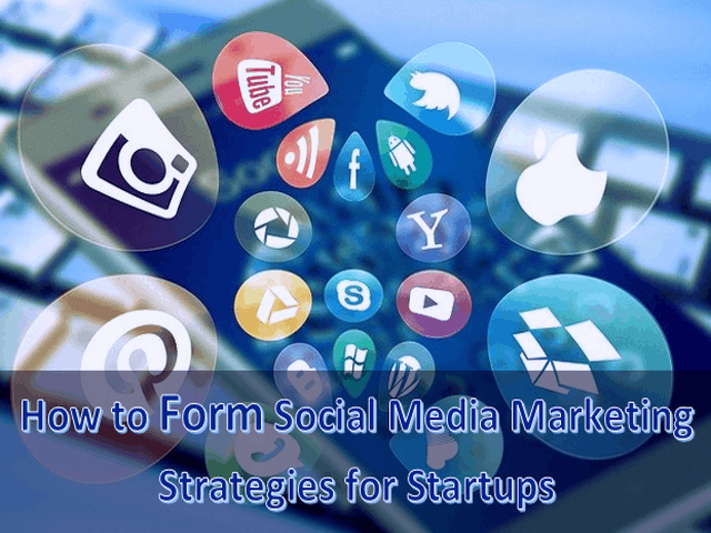 How to Form Social Media Marketing Strategies for Startups