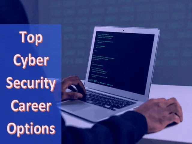 Top 5 Cyber Security Career Options For Cyber Security Degree Holders
