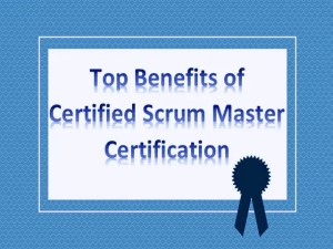 Top Benefits of Certified Scrum Master Certification You Need To Know
