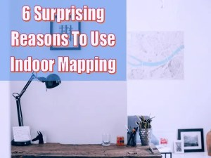 6 Surprising Reasons To Use Indoor Mapping