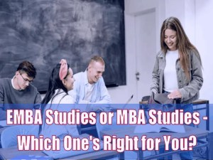 EMBA Studies or MBA Studies - Which One's Right for You