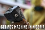 Get POS Machine in Nigeria 2021 – Latest POS Updates
