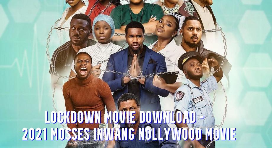 Lockdown Movie Download - 2021 Mosses Inwang Nollywood Movie