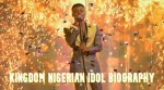 Kingdom Nigerian Idol Biography – 2021 Nigerian Idol Winner