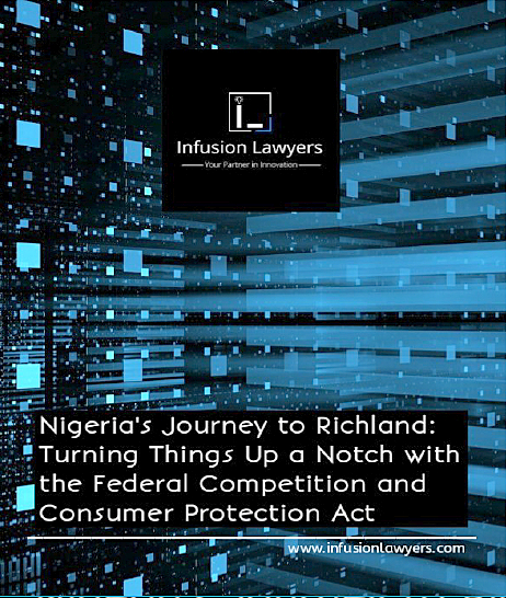 Nigeria's Journey to Richland: Turning things up a notch with the Federal Competition and Consumer Protection Act by Infusion Lawyers