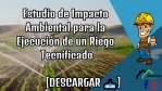 Estudio de Impacto Ambiental para la Ejecución de un Riego Tecnificado
