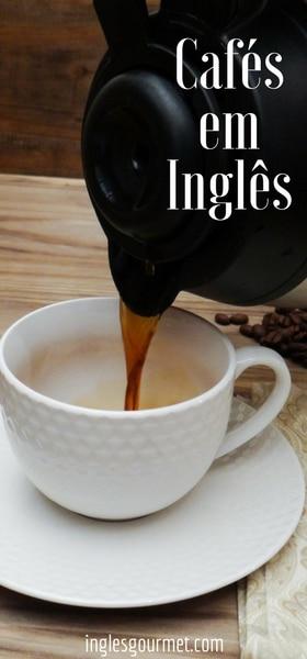 Cafés em Inglês | Inglês Gourmet