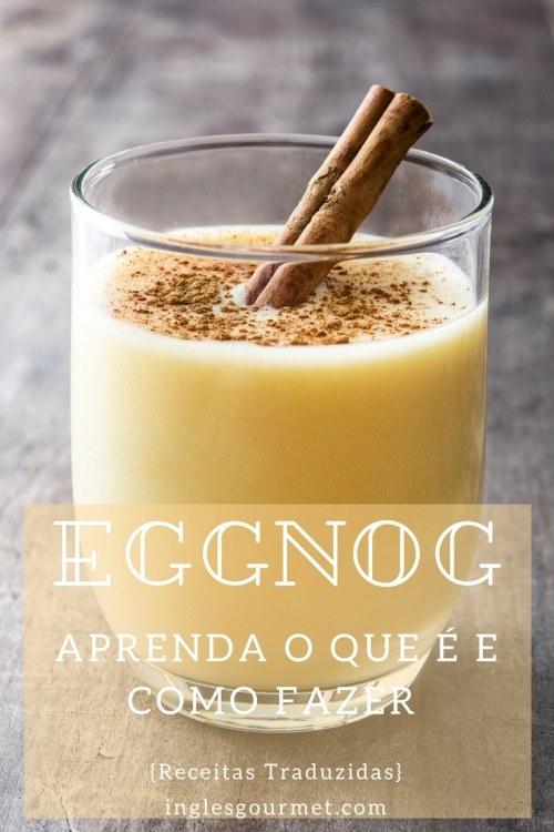 Aprenda o que é e como fazer Eggnog {Receitas Traduzidas} | Inglês Gourmet