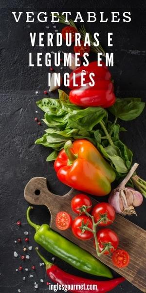 Vegetables - Verduras e Legumes em Inglês | Inglês Gourmet
