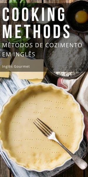 Cooking Methods - Métodos de Cozimento em Inglês   Inglês Gourmet