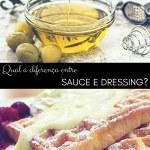 A diferença entre Sauce e Dressing