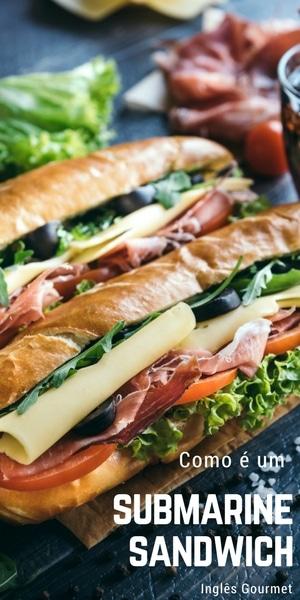 Como é um Submarine Sandwich | Inglês Gourmet
