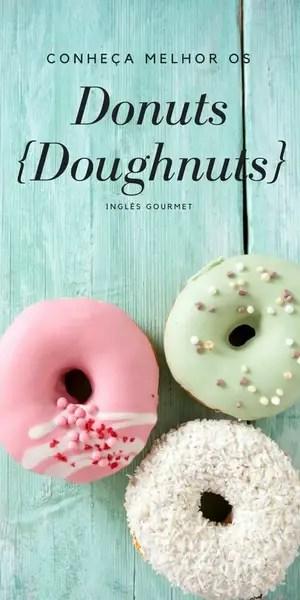 Conheça melhor os Donuts {Doughnuts} | Inglês Gourmet