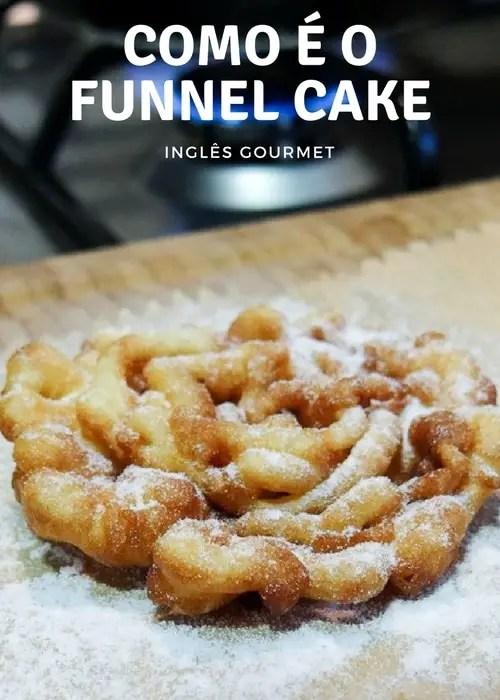 Como é o Funnel Cake? Inglês Gourmet