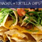A diferença entre Nachos e Tortilla Chips