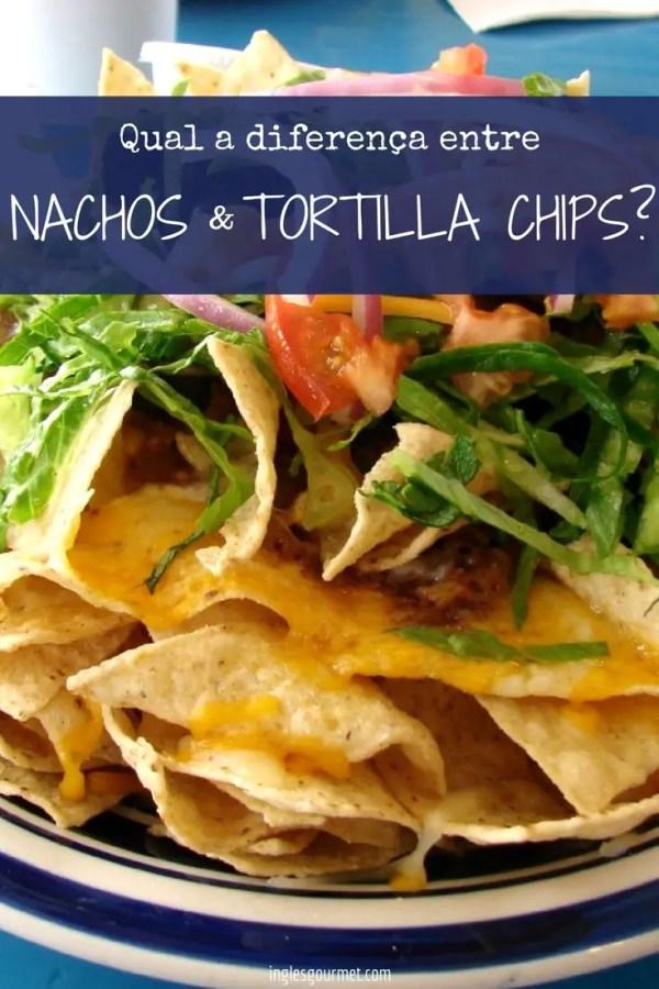 Qual a diferença entre Nachos e Tortilla Chips? | Inglês Gourmet