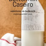 Substitutos do Buttermilk {Receita de Buttermilk Caseiro}