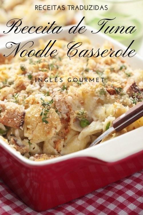 Receita de Tuna Noodle Casserole {Receitas Traduzidas} | Inglês Gourmet