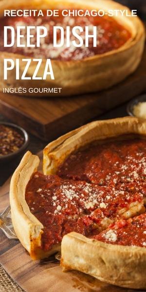 Receita de Chicago-Style Deep Dish Pizza | Inglês Gourmet
