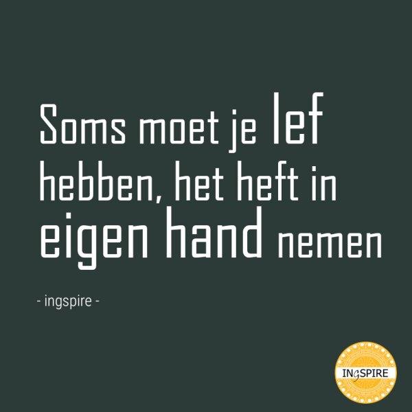 Quote: Soms moet je lef hebben, het heft in eigen hand nemen - citaat van inge ingspire.nl