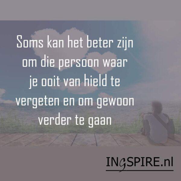 Quote: Soms kan het beter zijn om die persoon waar je ooit van hield te vergeten en om gewoon verder te gaan - ingspire spreuken