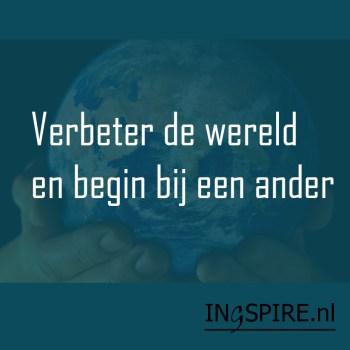 Quote: Verbeter de wereld en begin bij een ander
