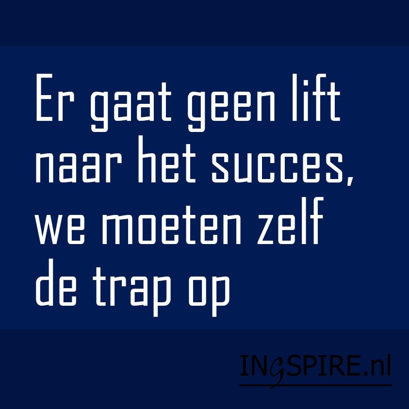 spreuken voor succes Spreuk   Er gaat geen lift naar het succes, we moeten zelf de trap  spreuken voor succes