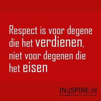 Spreuk over respect. Respect is voor degene die het verdienen, niet voor degene die het eisen