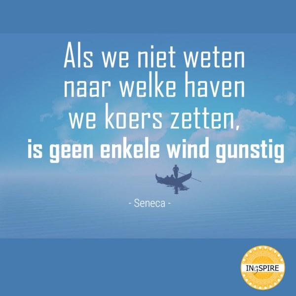 Als we niet weten naar welke haven we koers zetten is geen enkele wind gunstig - wijsheid van Seneca